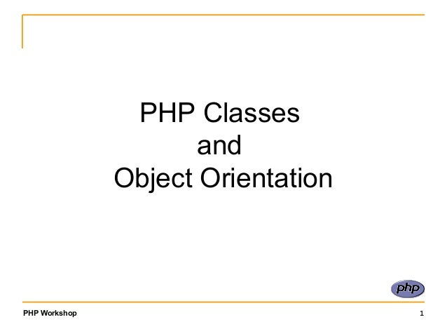 PHP Classes and Object Orientation  PHP Workshop  1