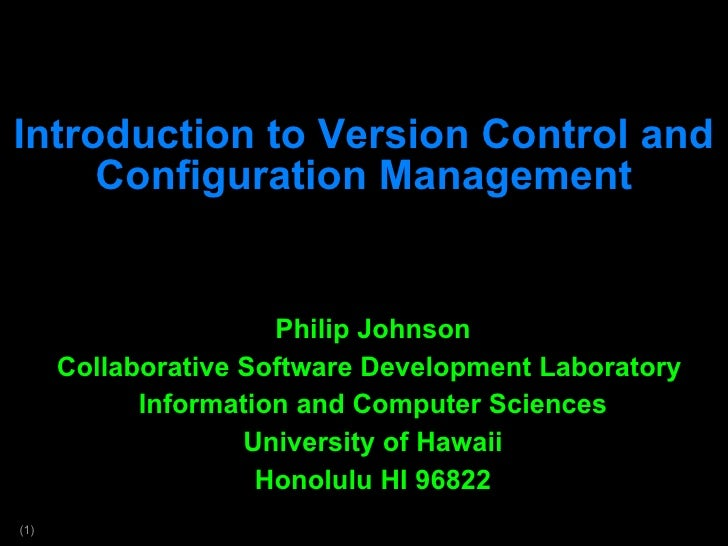 Introduction to Version Control and Configuration Management Philip Johnson Collaborative Software Development Laboratory ...