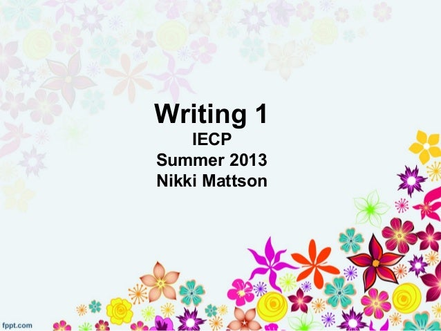 Writing 1IECPSummer 2013Nikki Mattson