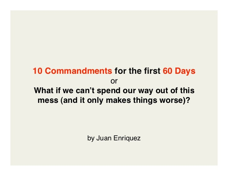 10 Commandments for the first 60 Days                     or What if we can't spend our way out of this   mess (and it only...