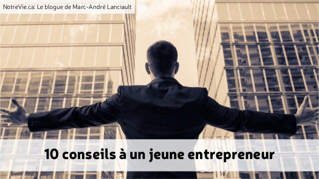 NotreVie.ca: Le blogue de Marc-André Lanciault 10 conseils à un jeune entrepreneur