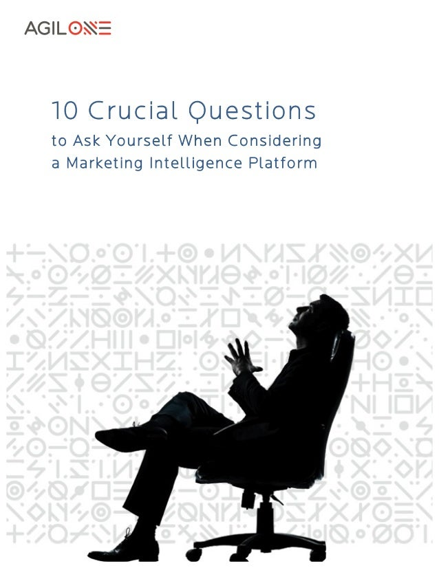 10 Crucial Questions to Ask Yourself When Considering a Marketing Intelligence Platform