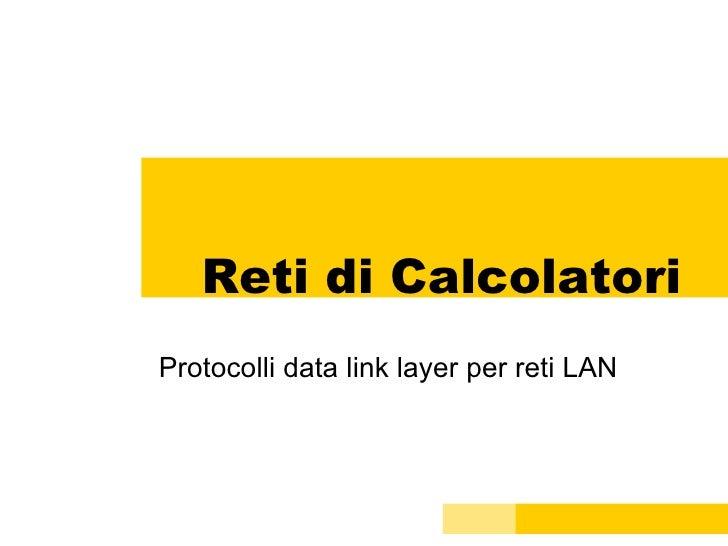 Reti di Calcolatori Protocolli data link layer per reti LAN