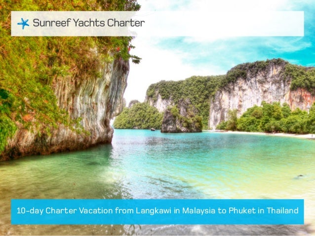 10 day charter vacation from langkawi in malaysia to phuket in thailand