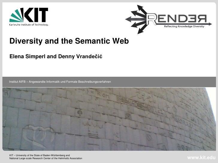 Diversity and the Semantic WebElena Simperl and Denny VrandečićInstitut AIFB – Angewandte Informatik und Formale Beschreib...