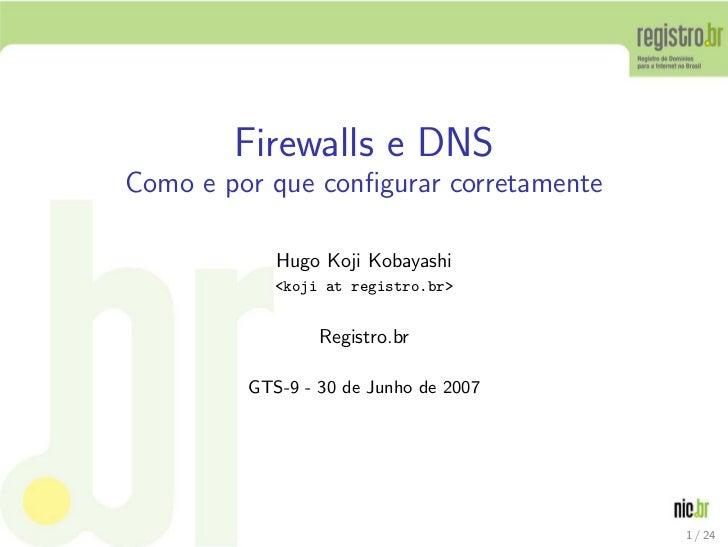Firewalls e DNSComo e por que configurar corretamente            Hugo Koji Kobayashi            <koji at registro.br>      ...