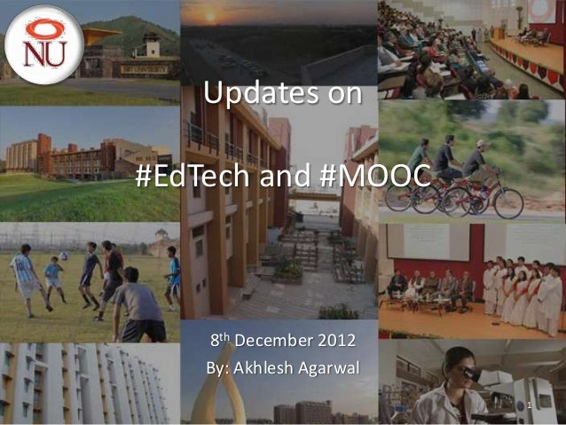 Updates on#EdTech and #MOOC    8th December 2012    By: Akhlesh Agarwal                          1