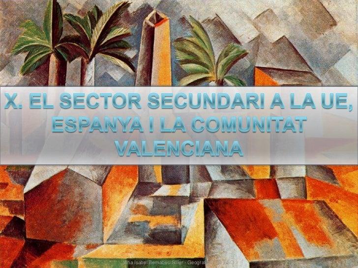 10.el sector secundari a la ue, espanya i la c.v