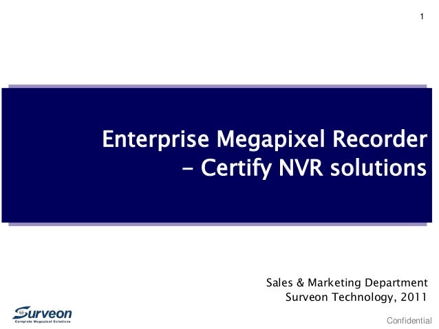 Confidential 1 Enterprise Megapixel Recorder - Certify NVR solutions Sales & Marketing Department Surveon Technology, 2011