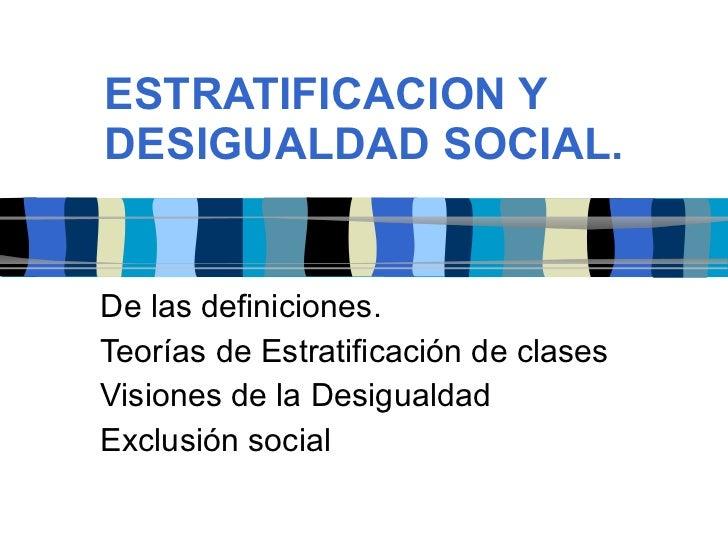 ESTRATIFICACION Y DESIGUALDAD SOCIAL. De las definiciones. Teorías de Estratificación de clases Visiones de la Desigualdad...