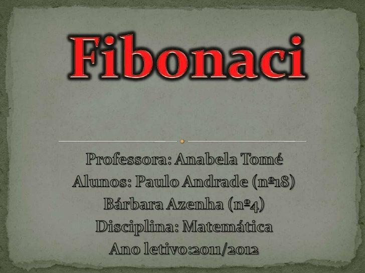 Introdução ;Desenvolvimento;A vida do Fibonaci;Sequencia de Fibonaci:Na musicaNa arte Nos insetosNúmero de ouroEx...