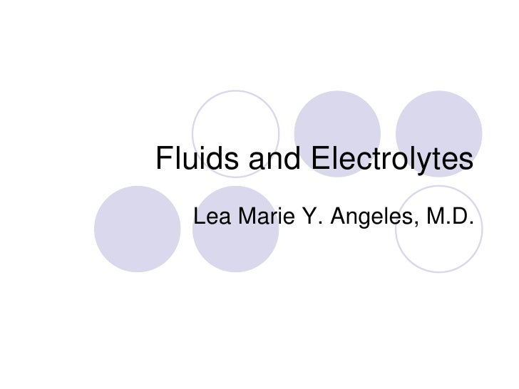 Fluids and Electrolytes<br />Lea Marie Y. Angeles, M.D.<br />