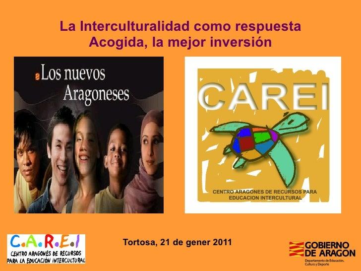 La Interculturalidad como respuesta Acogida, la mejor inversión   Tortosa, 21 de gener 2011