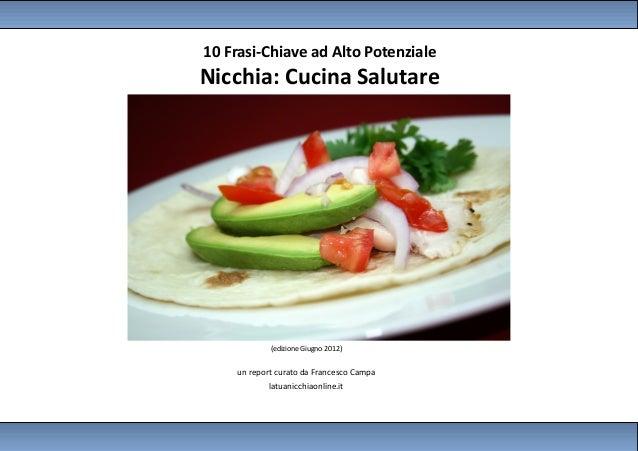 10 Frasi-Chiave ad Alto PotenzialeNicchia: Cucina Salutare            (edizione Giugno 2012)    un report curato da France...