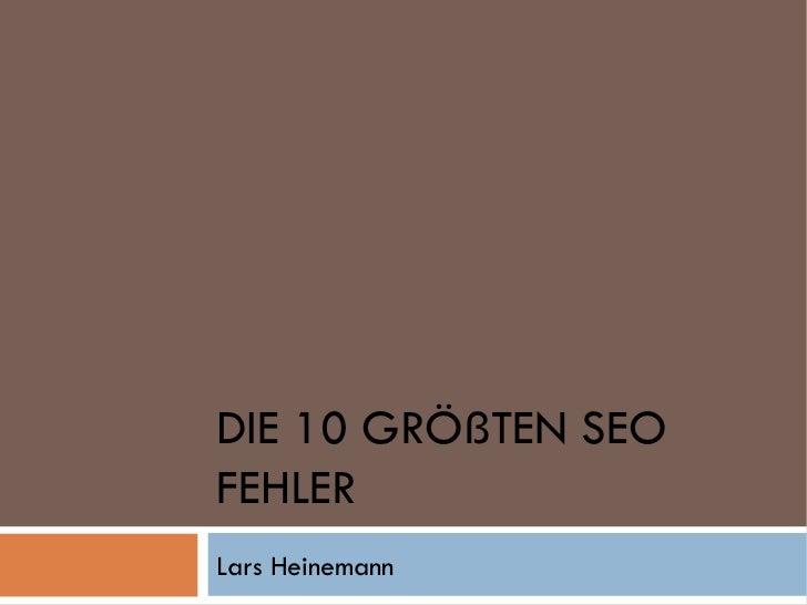 DIE 10 GRÖßTEN SEO FEHLER Lars Heinemann