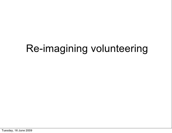 Re-imagining volunteering     Tuesday, 16 June 2009