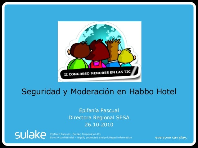 Strictly confidential – legally protected and privileged information Epifania Pascual– Sulake Corporation Oy Seguridad y M...