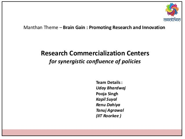 Manthan Theme – Brain Gain : Promoting Research and Innovation Research Commercialization Centers for synergistic confluen...