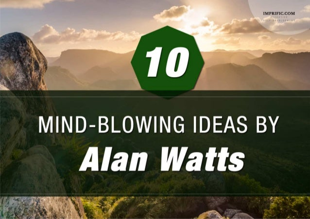 10 mind blowing ideas by alan watts for Mind boggling ideas