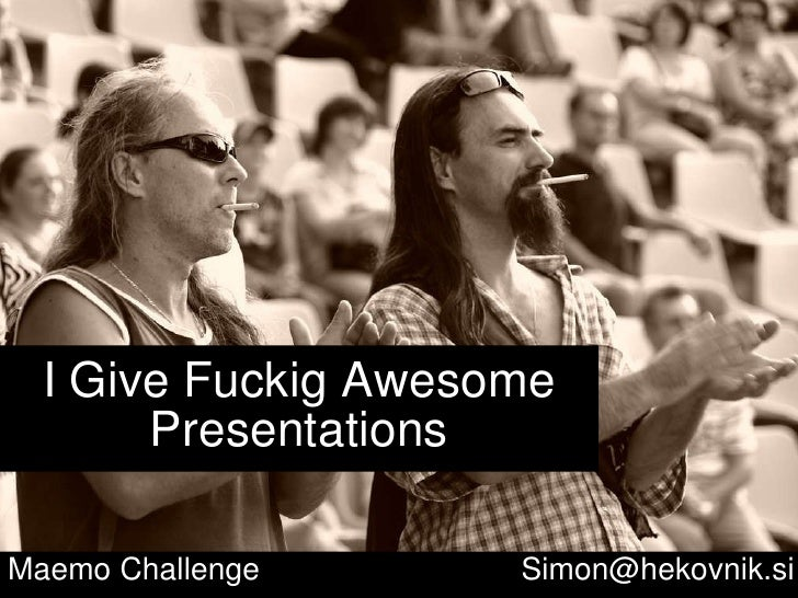 I Give Fuckig Awesome Presentations Maemo Challenge   [email_address]