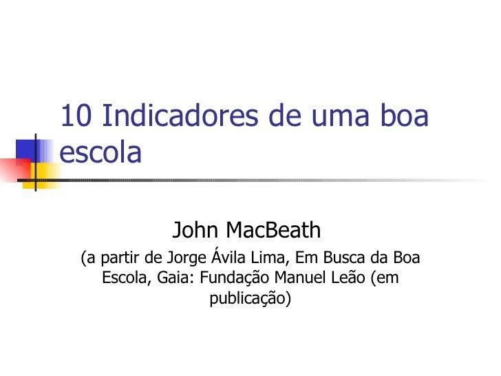 10 Indicadores de uma boa escola John MacBeath  (a partir de Jorge Ávila Lima, Em Busca da Boa Escola, Gaia: Fundação Manu...