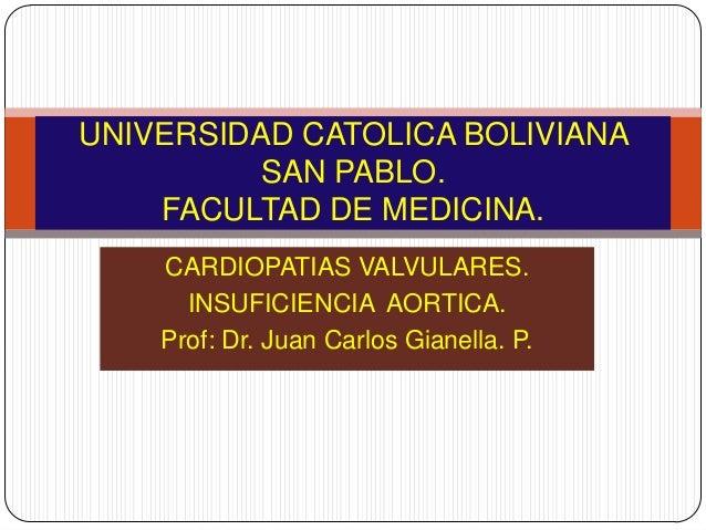 UNIVERSIDAD CATOLICA BOLIVIANA          SAN PABLO.    FACULTAD DE MEDICINA.    CARDIOPATIAS VALVULARES.      INSUFICIENCIA...