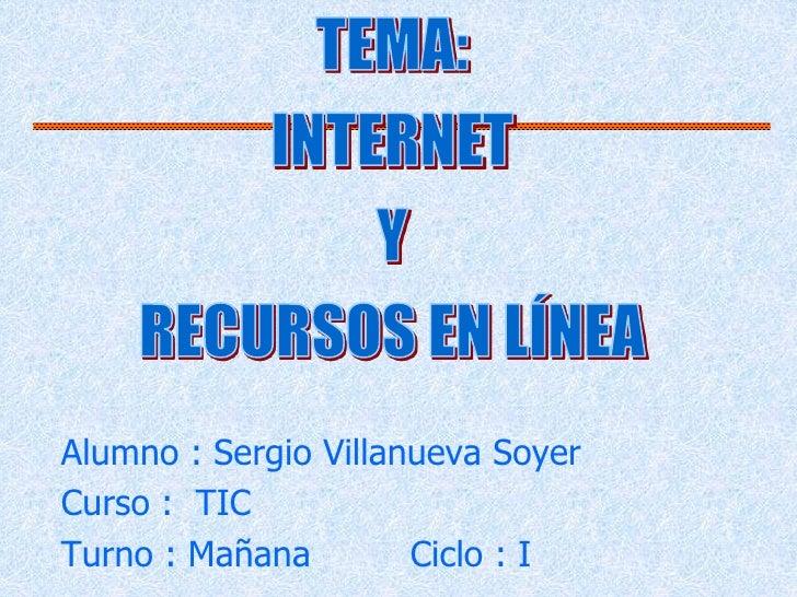 Alumno : Sergio Villanueva SoyerCurso : TICTurno : Mañana        Ciclo : I