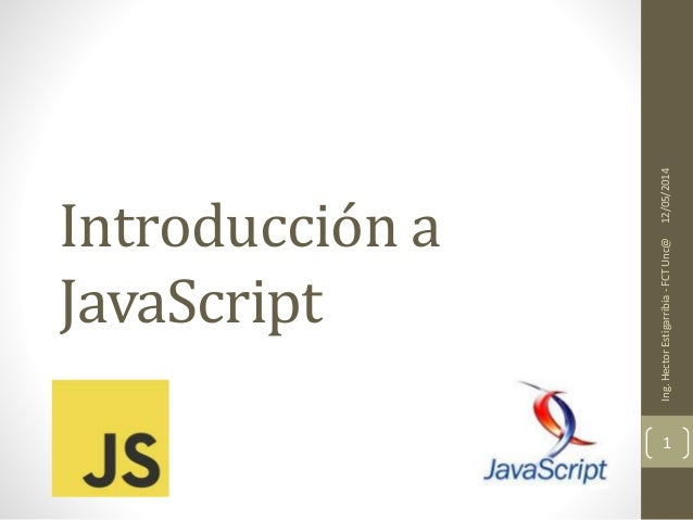 Introducción a JavaScript 12/05/2014Ing.HectorEstigarribia-FCTUnc@ 1