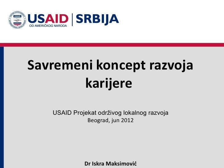 Savremeni koncept razvoja        karijere   USAID Projekat održivog lokalnog razvoja              Beograd, jun 2012       ...