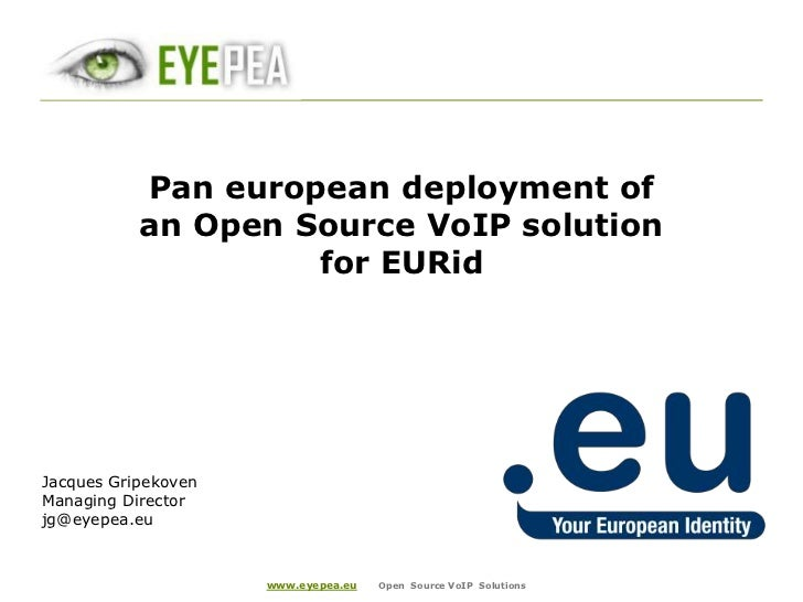 www.eyepea.euOpen  Source VoIP  Solutions<br />Pan european deployment of an Open Source VoIP solution for EURid<br />Jacq...