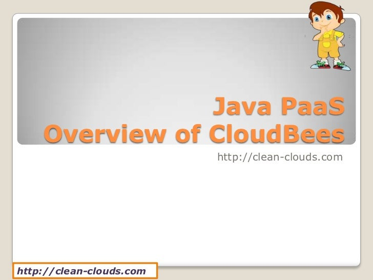 Java PaaS    Overview of CloudBees                          http://clean-clouds.comhttp://clean-clouds.com