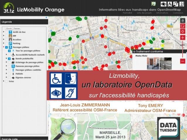 Lizmobility, un laboratoire OpenDataun laboratoire OpenData sur l'accessibilité handicapés Jean-Louis ZIMMERMANN Référent ...