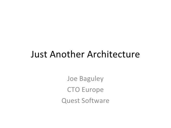 Just Another Architecture Joe Baguley CTO Europe Quest Software