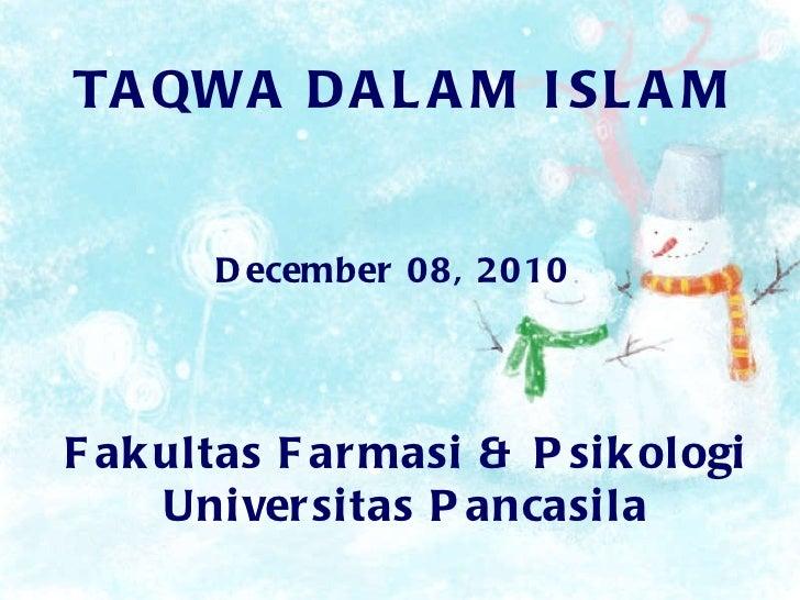 TAQWA DALAM ISLAM December 08, 2010 Fakultas Farmasi & Psikologi Universitas Pancasila