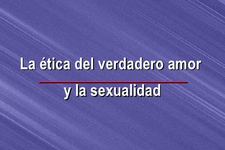 La ética del verdadero amor  y la sexualidad