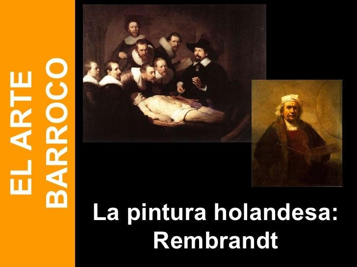 La pintura holandesa: Rembrandt EL ARTE BARROCO