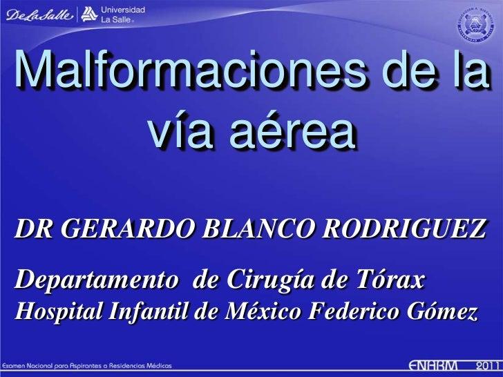 Malformaciones de la      vía aéreaDR GERARDO BLANCO RODRIGUEZDepartamento de Cirugía de TóraxHospital Infantil de México ...