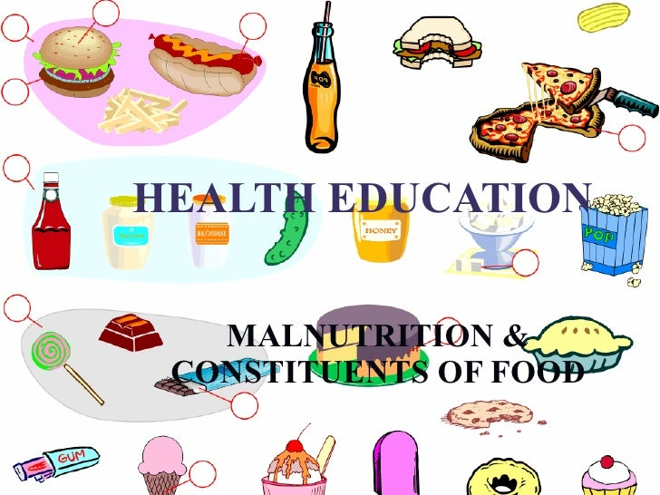 HEALTH EDUCATION MALNUTRITION & CONSTITUENTS OF FOOD