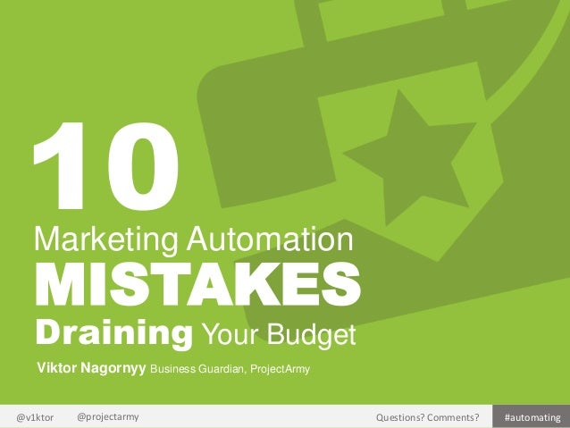 10  Marketing Automation  MISTAKES Draining Your Budget Viktor Nagornyy Business Guardian, ProjectArmy  @v1ktor  @projecta...