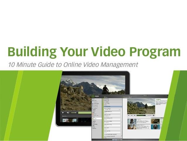© 2014 thePlatform for Media, Inc Building Your Video Program 10 Minute Guide to Online Video Management
