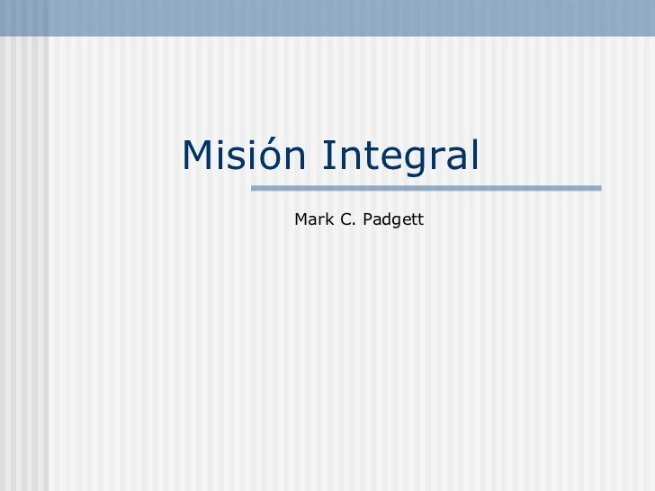Misión Integral Mark C. Padgett