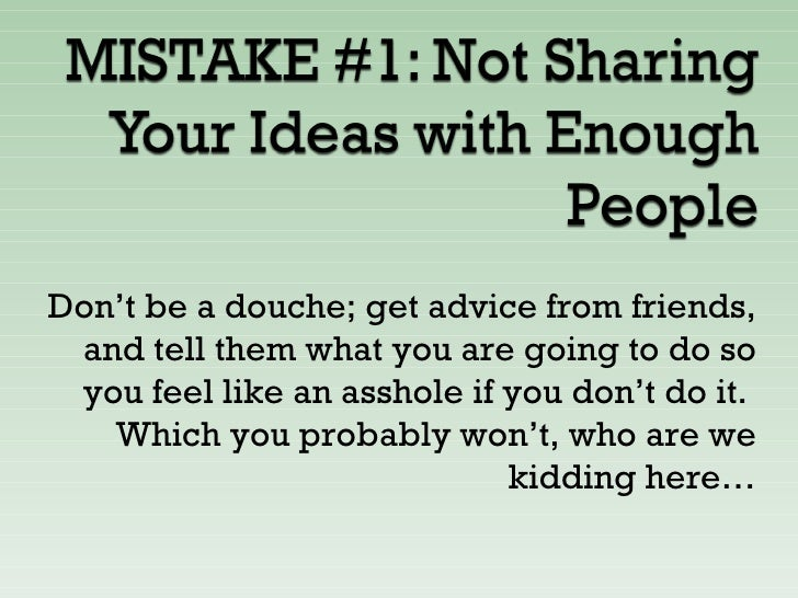 Don't be a douche; get advice from friends, and tell them what you are going to do so you feel like an asshole if you don'...