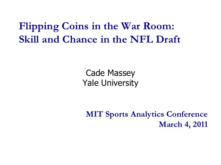 Flipping Coins in the War Room:Skill and Chance in the NFL Draft<br />Cade Massey <br />Yale University<br />MIT Sports An...