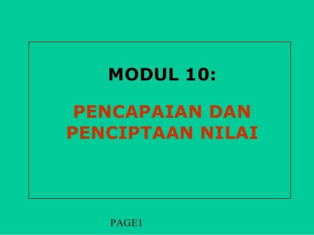 MODUL 10: PENCAPAIAN DANPENCIPTAAN NILAI   PAGE1