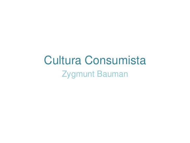 zygmunt bauman consumer society In a consumer society, people wallow in things, fascinating, enjoyable things if you define your value by the things you acquire and surround yourself with, being.