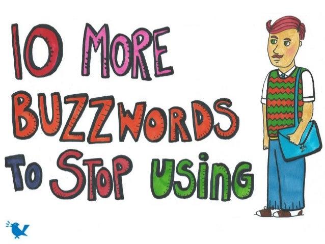10 more-marketing-buzzwords-to-stop-using-a-mprofs-slideshow-130621141446-phpapp02