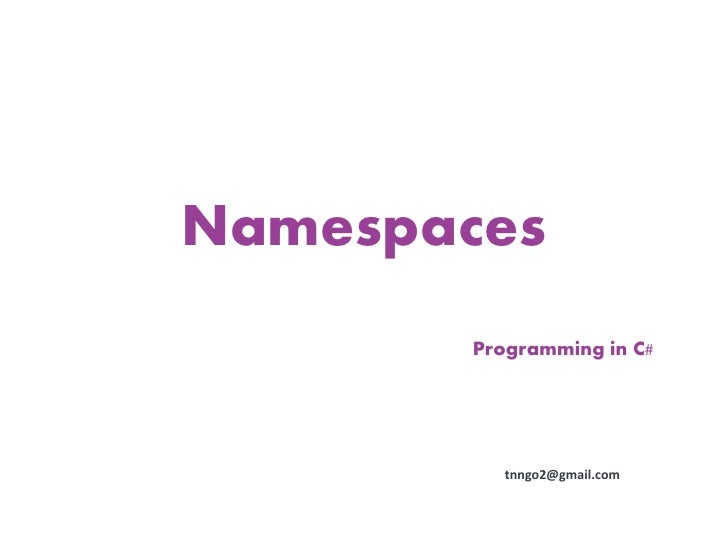 Namespaces       Programming in C#          tnngo2@gmail.com