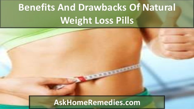 Benefits And Drawbacks Of Natural Weight Loss Pills AskHomeRemedies.com