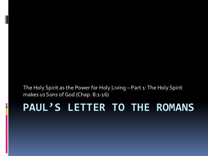 Paul's Letter to the Romans<br />The Holy Spirit as the Power for Holy Living – Part 1: The Holy Spirit makes us Sons of G...