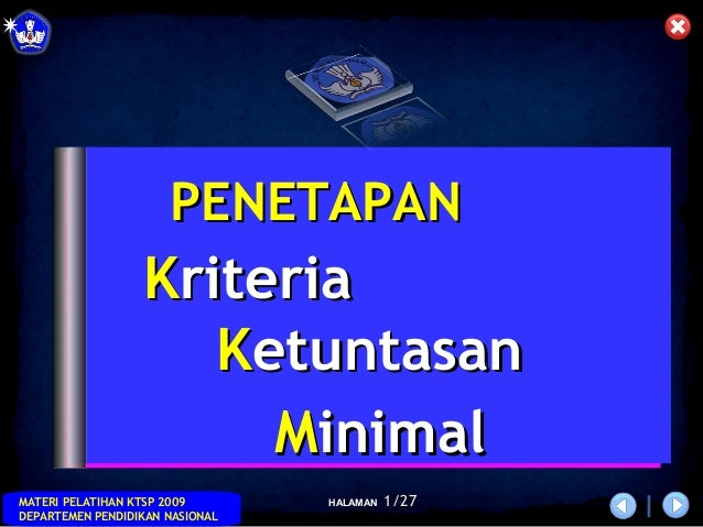 HALAMANMATERI PELATIHAN KTSP 2009 DEPARTEMEN PENDIDIKAN NASIONAL 11/27/27 KKriteriariteria KKetuntasanetuntasan MMinimalin...